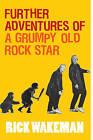 Further Adventures of a Grumpy Old Rock Star by Rick Wakeman (Hardback, 2009)