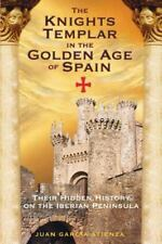 The Knights Templar in the Golden Age of Spain: Their Hidden History on the Iber