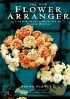 The New Flower Arranger : Contemporary Approaches to Floral Design by Fiona Barnett (1998, Hardcover)