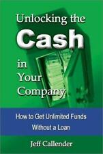 Unlocking the Cash in Your Company: How to Get Unlimited Funds without-ExLibrary