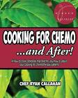 Cooking for Chemo ...and After!: A How-To-Cook Cookbook That Teaches You How to Adjust Your Cooking for Chemotherapy Patients by Chef Ryan Callahan (Paperback / softback, 2016)
