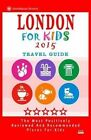 London for Kids (Travel Guide 2015): Places for Kids to Visit in London (Kids Activities & Entertainment 2015). by Paula C Hackney (Paperback / softback, 2014)