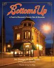Places along the Way: Bottoms Up : A Toast to Wisconsin's Historic Bars and Breweries by Jim Draeger and Mark Speltz (2012, Hardcover)