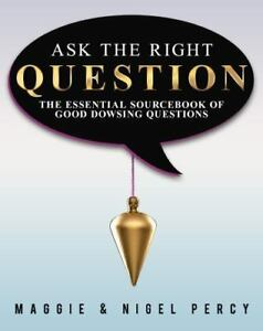 Ask the Right Question : The Essential Sourcebook of Good Dowsing Questions  by Nigel Percy and Maggie Percy (2015, Paperback)