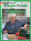 Whole Foods for Seniors: Feel Younger! Live Longer! by Kathleen O'Bannon (Paperback, 2009)