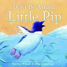 Don't be Afraid, Little Pip by Karma Wilson (Paperback, 2009)
