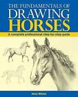 The Fundamentals of Drawing Horses: A Complete Professional Step-by-step Guide by Aimee Willsher (Paperback, 2013)
