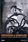 Photography and Surrealism: Sexuality, Colonialism and Social Dissent by David Bate (Paperback, 2003)