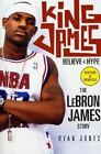 King James : Believe the Hype - The Lebron James Story by Ryan Jones (2005, Paperback)