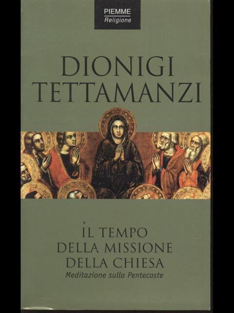 IL TEMPO DELLA MISSIONE DELLA CHIESA  TETTAMANZI DIONIGI  PIEMME 2000