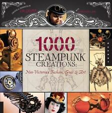1000: 1,000 Steampunk Creations : Neo-Victorian Fashion, Gear, and Art by Grymm (2011, Paperback)