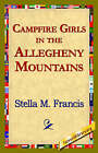 Campfire Girls in the Allegheny Mountains by Stella M Francis (Hardback, 2006)