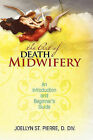 The Art of Death Midwifery: An Introduction and Beginner's Guide by Joellyn St Pierre DDIV (Paperback / softback, 2009)