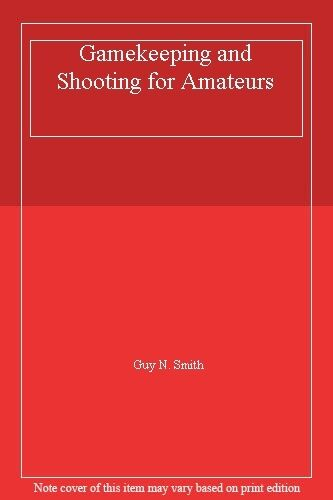 Gamekeeping and Shooting for Amateurs By Guy N. Smith. 094764749X