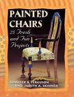 Painted Chairs: 25 Fresh and Fun Projects by Jennifer R. Ferguson, Judith A. Skinner (Paperback, 2001)