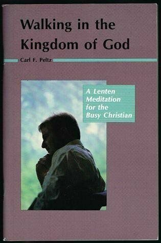 Walking in the Kingdom of God : A Lenten Meditation for the Busy Christian