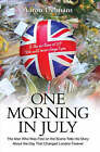 One Morning in July: The Man Who Was First on the Scene Tells His Story by Aaron Debnam (Hardback, 2007)