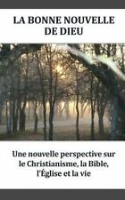 La Bonne Nouvelle de Dieu : Une Nouvelle Perspective Sur le Christianisme, la...