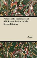 Notes on the Preparation of Silk Screens for Use in Silk Screen Printing by...