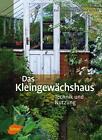 Das Kleingewächshaus von Eva Schumann und Gerhard Milicka (2014, Gebundene Ausgabe)