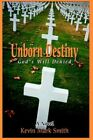 Unborn Destiny God's Will Denied 9780595319237 by Kevin Mark Smith Paperback