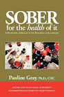 Sober for the Health of it: A Nutritional Approach to the Treatment of Alcoholism by Pauline Gray (Paperback, 2007)