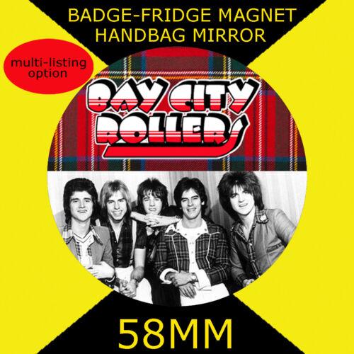 58 mm BADGE-FRIDGE MAGNET OR HANDBAG MIRROR #300 BAYCITY ROLLERS