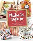 Make It, Gift It: Handmade Gifts for Every Occasion by Mari Bolte (Paperback / softback, 2015)