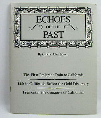 Echoes Of The Past By General John Bidwell California Pre Gold Rush History 1987 9780941925013 Ebay