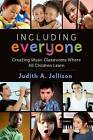 Including Everyone: Creating Music Classrooms Where All Children Learn by Judith Jellison (Hardback, 2015)