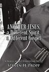 Another Jesus, a Different Spirit, a Different Gospel: A Novel about Christian Sects by Steven H Propp (Hardback, 2011)