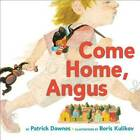 Come Home, Angus by Patrick Downes (Hardback, 2016)