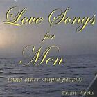 Love Songs for Men * by Brian Weeks (CD, Nov-2002, Brian Weeks)