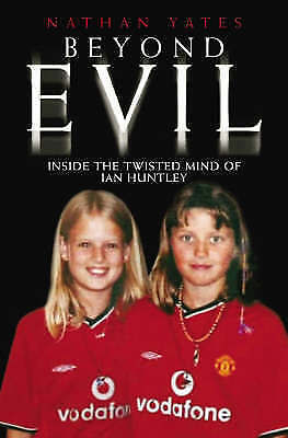 1 of 1 - NEW Beyond Evil: Inside the Mind of Ian Huntley, the Wickedest Man on Earth