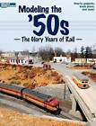 Modeling the '50s: The Glory Years of Rail by Kalmbach Publishing Co ,U.S.(Paperback / softback)