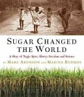 Sugar Changed the World: A Story of Magic, Spice, Slavery, Freedom, and Science by Marina Budhos, Marc Aronson (Hardback, 2010)