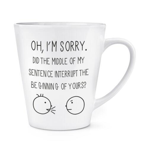 Oh je suis désolé Citation 12 oz Latte Tasse-Drôle environ 340.19 g