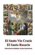 El Santo Via Crucis, el Santo Rosario : Instrucciones para Rezar, Ilustrado...
