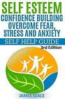 Self Esteem: Confidence Building: Overcome Fear, Stress and Anxiety - Self Help Guide by James Seals (Paperback / softback, 2015)
