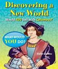 Discovering a New World: Would You Sail with Columbus? by Elaine Landau (Hardback, 2014)