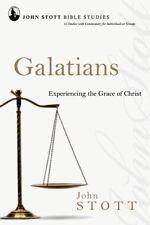Galatians: Experiencing the Grace of Christ: By John R W Stott