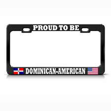 PROUD DOMINICAN AMERICAN FLAGS Metal Black License Plate Frame Auto Tag Border