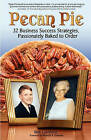 Pecan Pie: 32 Business Success Strategies Passionately Baked to Order by Bob Gambone (Paperback / softback, 2010)