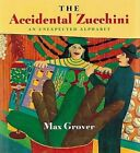 The Accidental Zucchini: An Unexpected Alphabet by Max Grover (Paperback, 1997)