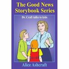 The Good News Storybook Series Dr. Craft Talks to Kids 9781418412111 Ashcraft