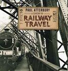 A Century of Railway Travel by Paul Atterbury (Hardback, 2014)