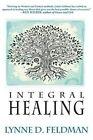 Integral Healing by Lynn D Feldmann, Lynne D Feldman (Paperback / softback, 2014)