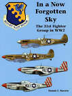 In a Now Forgotten Sky: The 31st Fighter Group in WW2 by Dennis C. Kucera (Hardback, 2000)