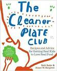 The Cleaner Plate Club: Recipes and Advice for Getting Real Kids to Love Real Food by Beth Bader, Alison W. Benjamin (Paperback, 2011)