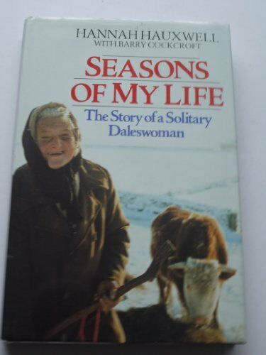 Seasons of My Life: Story of a Solitary Daleswoman,Hannah Hauxwell, Barry c*ckc